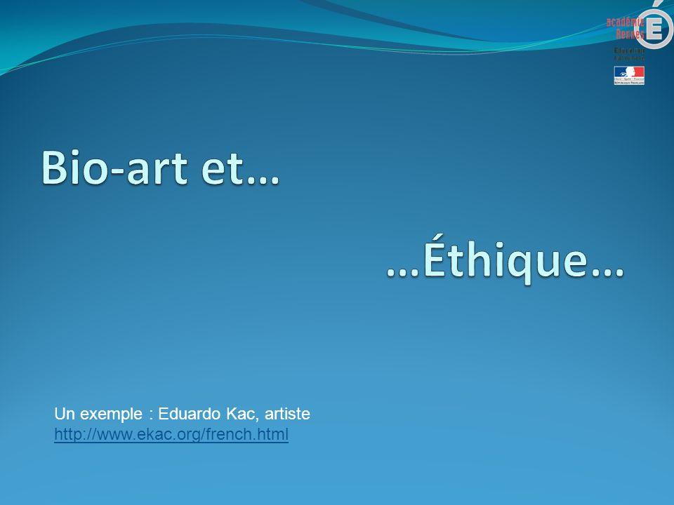 Bio-art et… …Éthique… Un exemple : Eduardo Kac, artiste