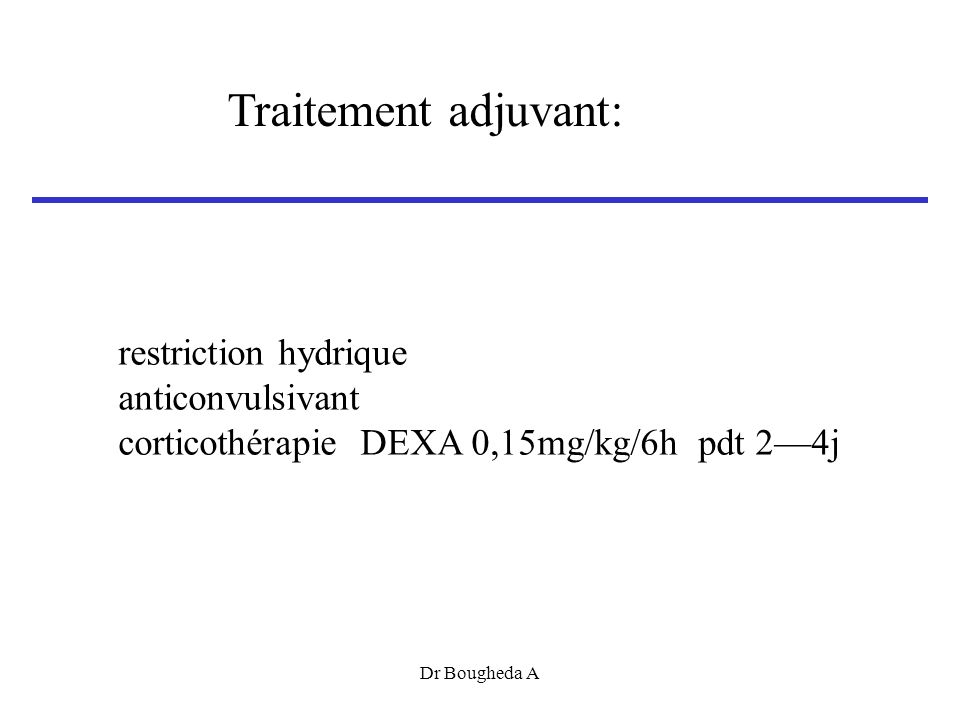 Traitement adjuvant: restriction hydrique anticonvulsivant