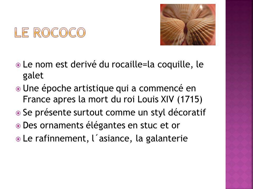 LE ROCOCO Le nom est derivé du rocaille=la coquille, le galet