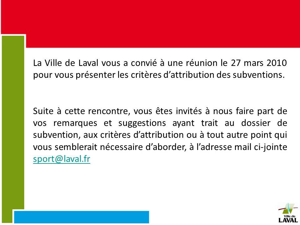 La Ville de Laval vous a convié à une réunion le 27 mars 2010 pour vous présenter les critères d'attribution des subventions.