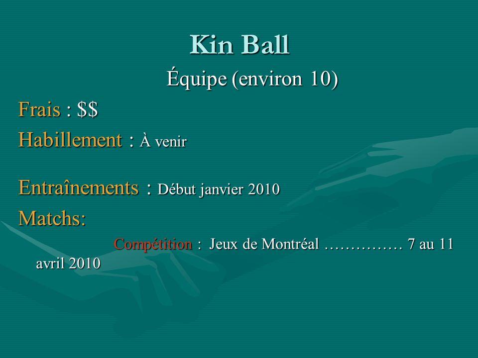 Kin Ball Équipe (environ 10) Frais : $$ Habillement : À venir
