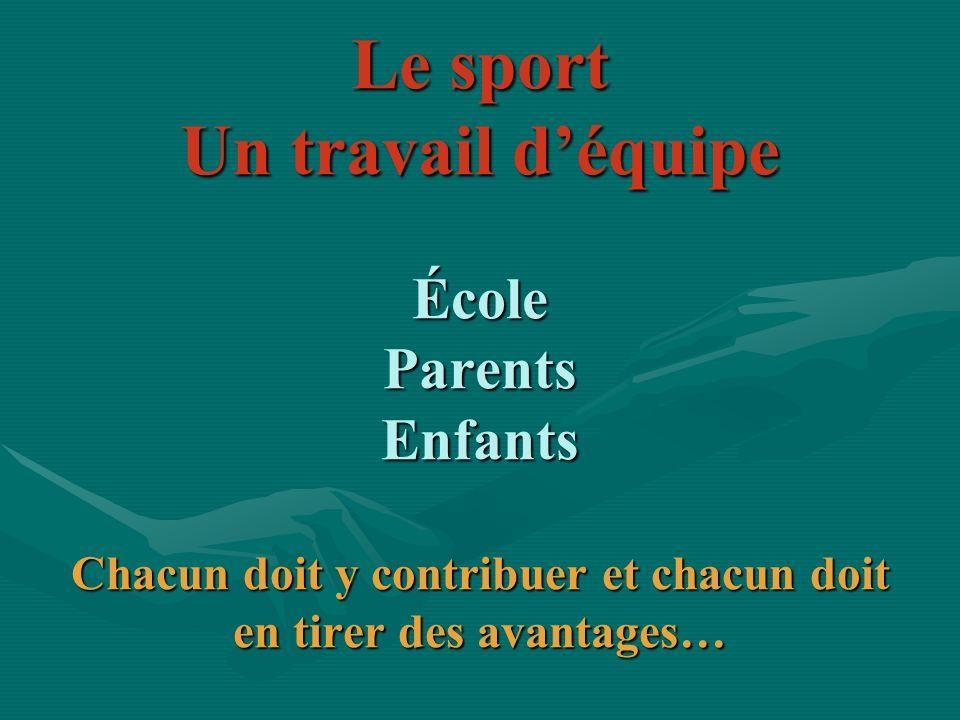 Le sport Un travail d'équipe École Parents Enfants Chacun doit y contribuer et chacun doit en tirer des avantages…