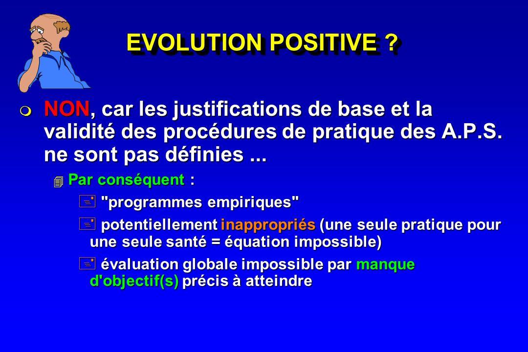 EVOLUTION POSITIVE NON, car les justifications de base et la validité des procédures de pratique des A.P.S. ne sont pas définies ...