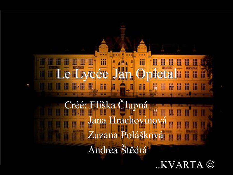 Le Lycée Jan Opletal Créé: Eliška Člupná Jana Hrachovinová
