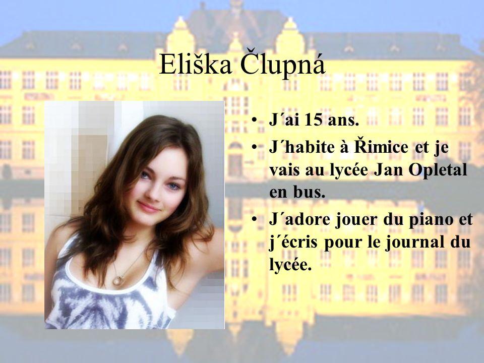 Eliška Člupná J´ai 15 ans. J´habite à Řimice et je vais au lycée Jan Opletal en bus.
