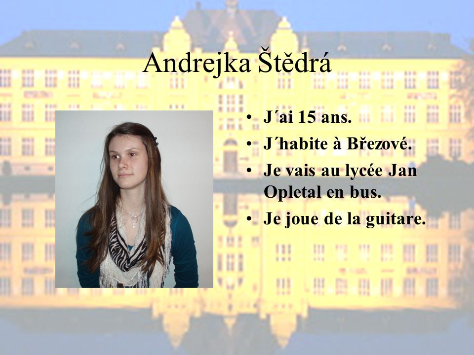 Andrejka Štědrá J´ai 15 ans. J´habite à Březové.