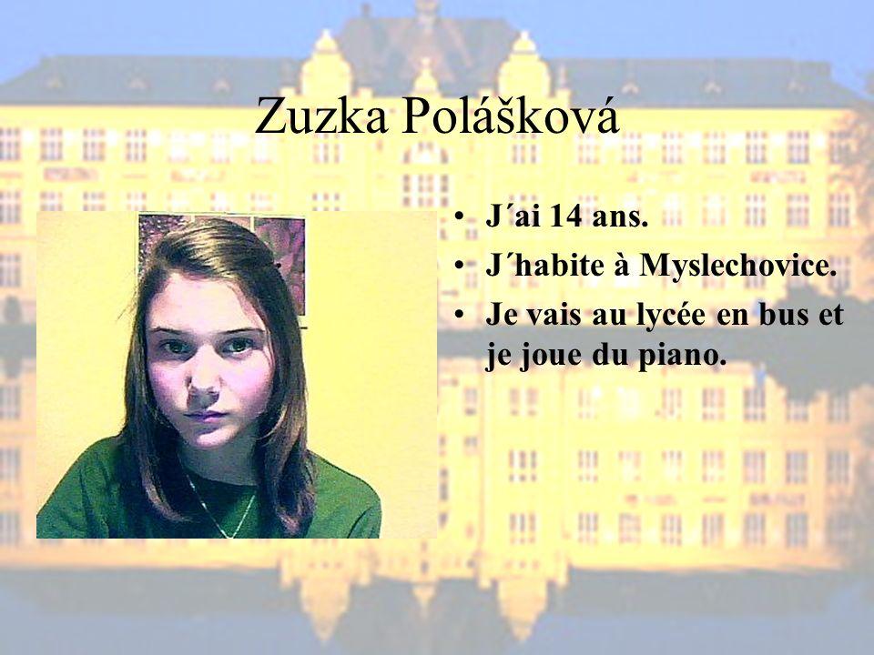 Zuzka Polášková J´ai 14 ans. J´habite à Myslechovice.