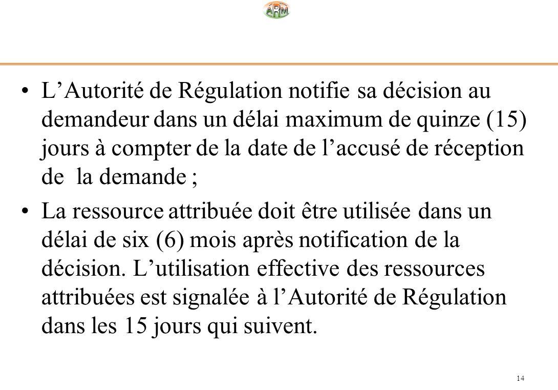 L'Autorité de Régulation notifie sa décision au demandeur dans un délai maximum de quinze (15) jours à compter de la date de l'accusé de réception de la demande ;