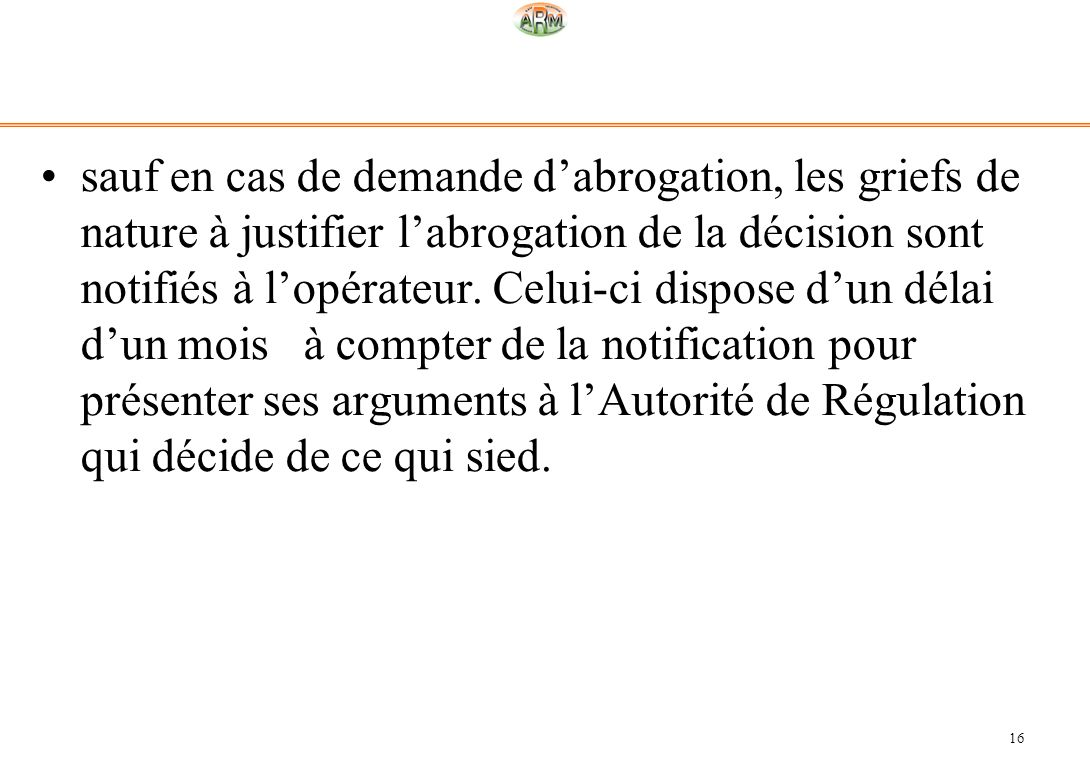 sauf en cas de demande d'abrogation, les griefs de nature à justifier l'abrogation de la décision sont notifiés à l'opérateur.