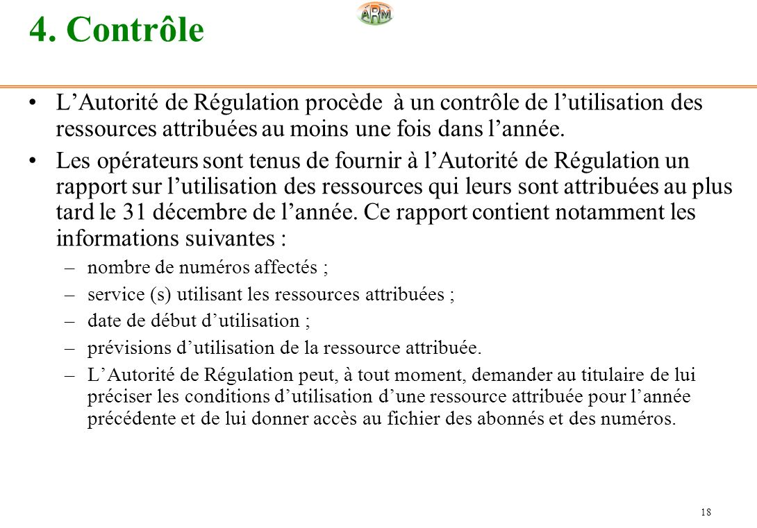4. Contrôle L'Autorité de Régulation procède à un contrôle de l'utilisation des ressources attribuées au moins une fois dans l'année.