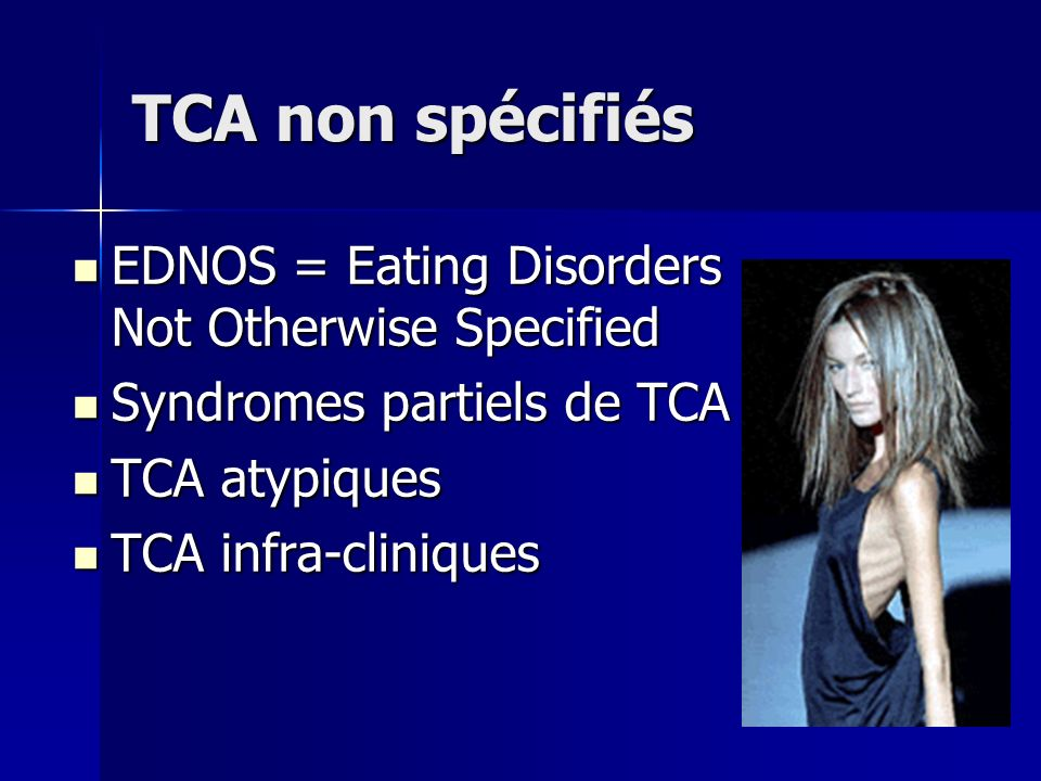 TCA non spécifiés EDNOS = Eating Disorders Not Otherwise Specified