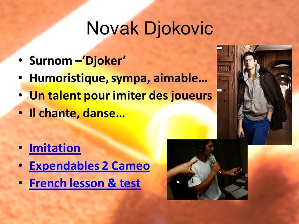 Novak Djokovic Surnom –'Djoker' Humoristique, sympa, aimable…