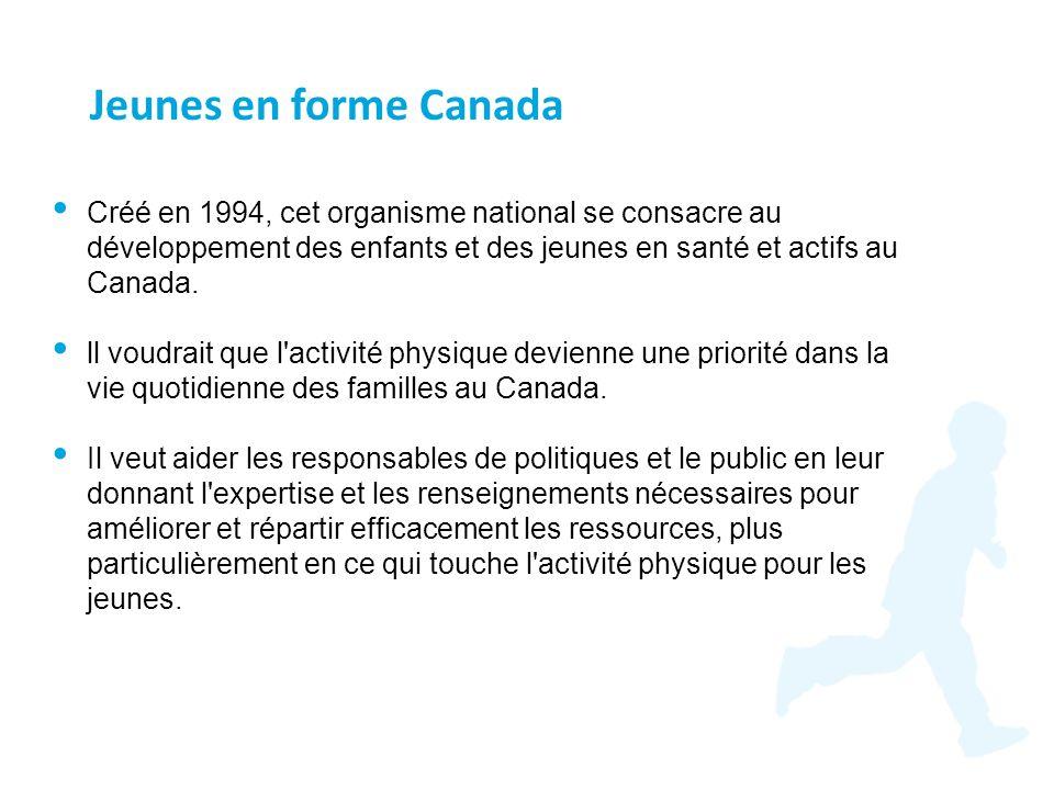 Jeunes en forme Canada Créé en 1994, cet organisme national se consacre au développement des enfants et des jeunes en santé et actifs au Canada.