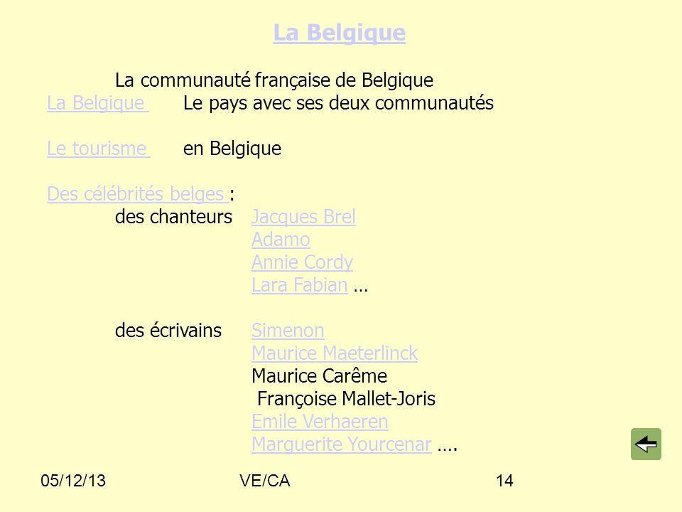 La Belgique La communauté française de Belgique La Belgique Le pays avec ses deux communautés. Le tourisme en Belgique.