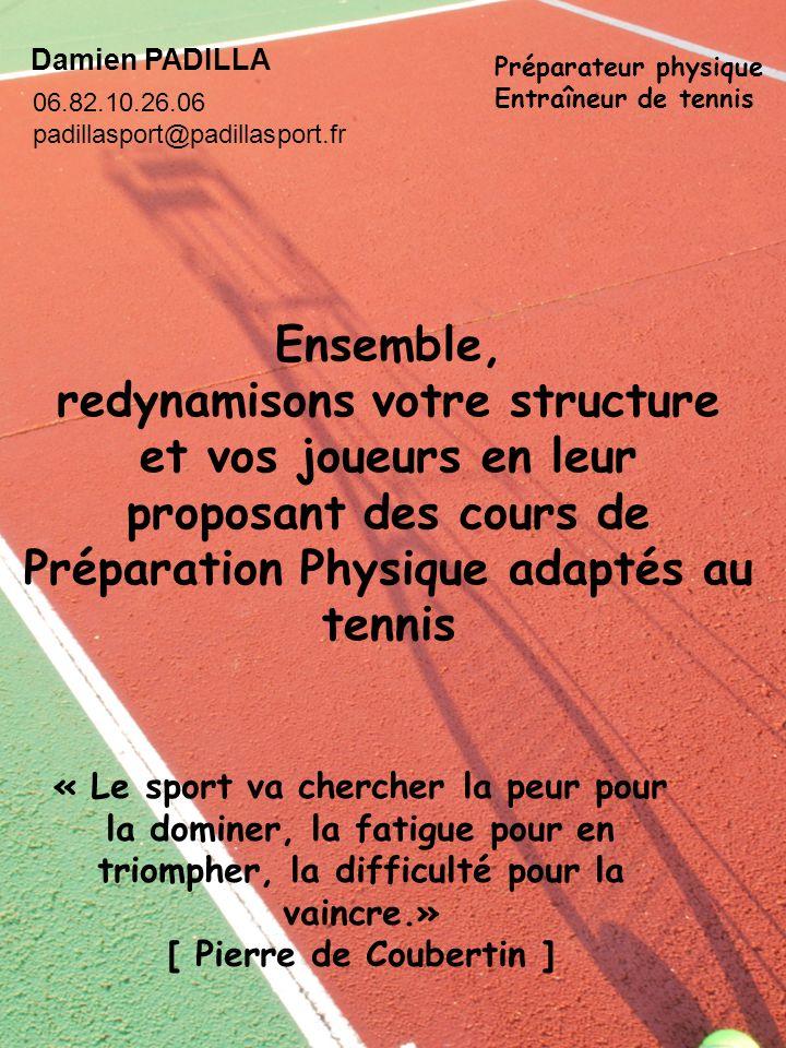 Damien PADILLA Préparateur physique. Entraîneur de tennis. 06.82.10.26.06. padillasport@padillasport.fr.