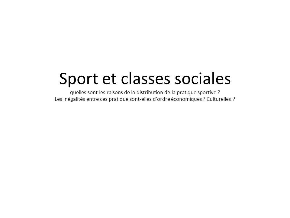 Sport et classes sociales quelles sont les raisons de la distribution de la pratique sportive .