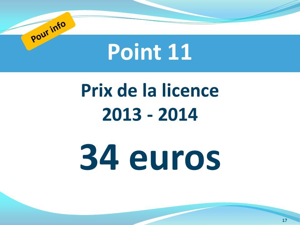 Pour info Point 11 Prix de la licence 2013 - 2014 34 euros