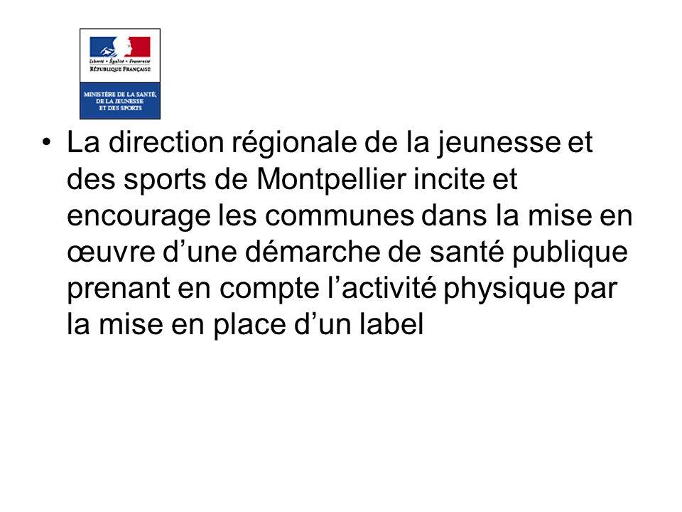 La direction régionale de la jeunesse et des sports de Montpellier incite et encourage les communes dans la mise en œuvre d'une démarche de santé publique prenant en compte l'activité physique par la mise en place d'un label