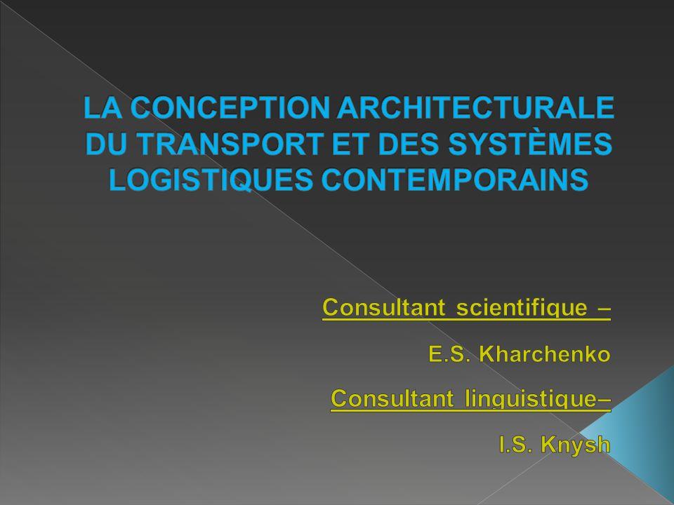 LA CONCEPTION ARCHITECTURALE DU TRANSPORT ET DES SYSTÈMES LOGISTIQUES CONTEMPORAINS