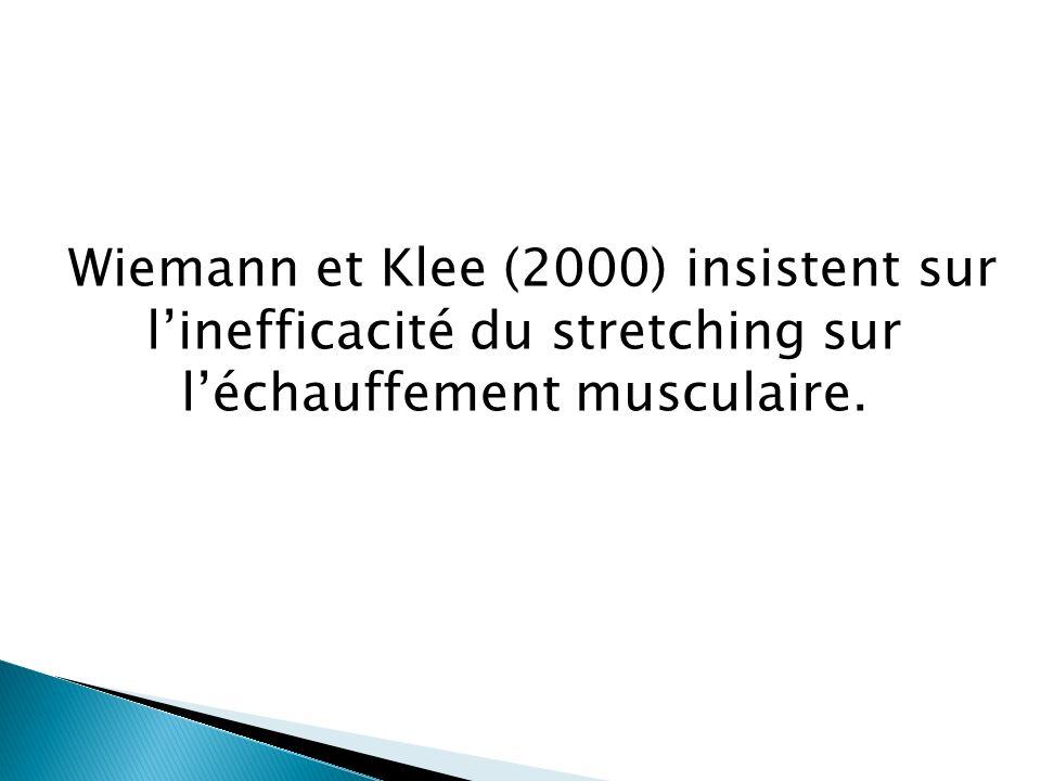 Wiemann et Klee (2000) insistent sur l'inefficacité du stretching sur l'échauffement musculaire.
