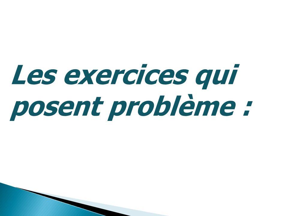 Les exercices qui posent problème :