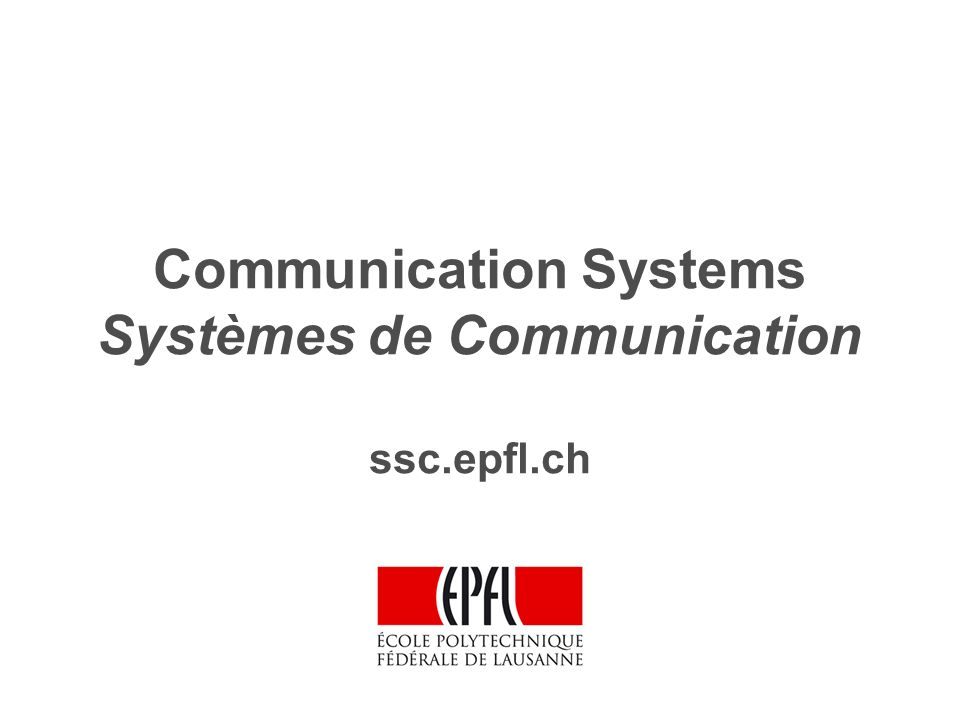 Communication Systems Systèmes de Communication ssc.epfl.ch