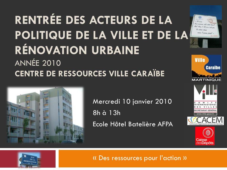 Rentrée des acteurs de la politique de la ville et de la rénovation urbaine Année 2010 Centre de ressources Ville caraïbe
