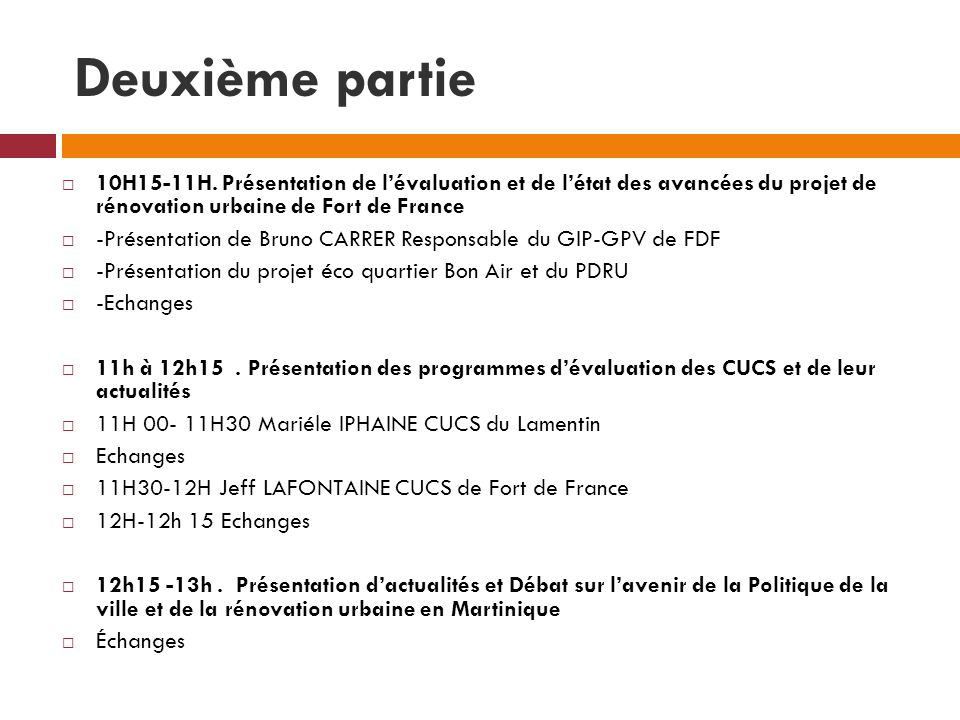 Deuxième partie 10H15-11H. Présentation de l'évaluation et de l'état des avancées du projet de rénovation urbaine de Fort de France.