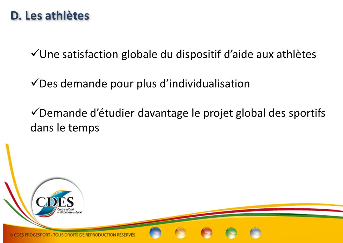 D. Les athlètes Une satisfaction globale du dispositif d'aide aux athlètes. Des demande pour plus d'individualisation.
