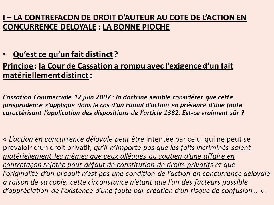 I – LA CONTREFACON DE DROIT D'AUTEUR AU COTE DE L'ACTION EN CONCURRENCE DELOYALE : LA BONNE PIOCHE
