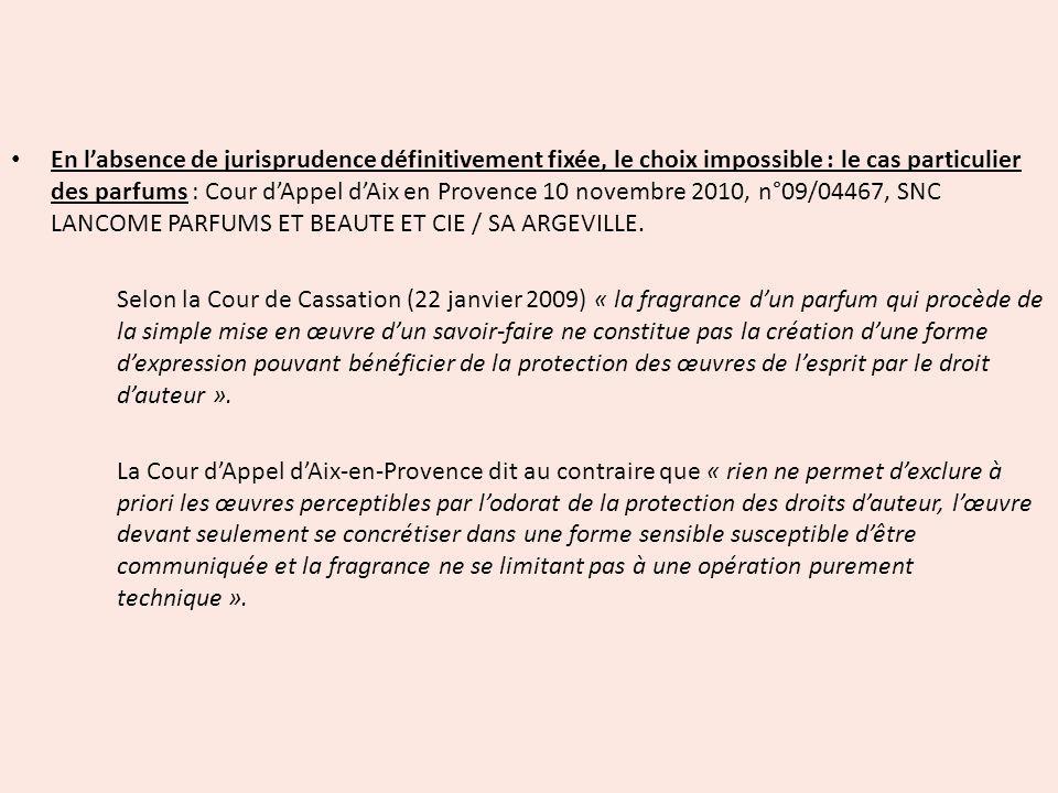 En l'absence de jurisprudence définitivement fixée, le choix impossible : le cas particulier des parfums : Cour d'Appel d'Aix en Provence 10 novembre 2010, n°09/04467, SNC LANCOME PARFUMS ET BEAUTE ET CIE / SA ARGEVILLE.