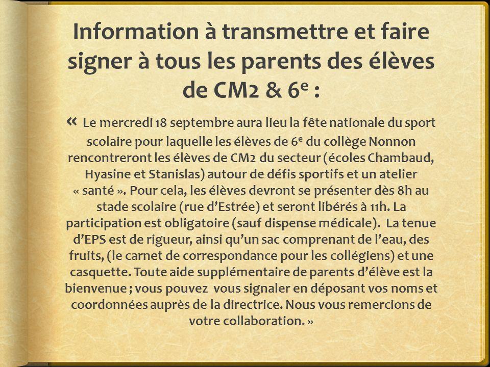 Information à transmettre et faire signer à tous les parents des élèves de CM2 & 6e : « Le mercredi 18 septembre aura lieu la fête nationale du sport scolaire pour laquelle les élèves de 6e du collège Nonnon rencontreront les élèves de CM2 du secteur (écoles Chambaud, Hyasine et Stanislas) autour de défis sportifs et un atelier « santé ».
