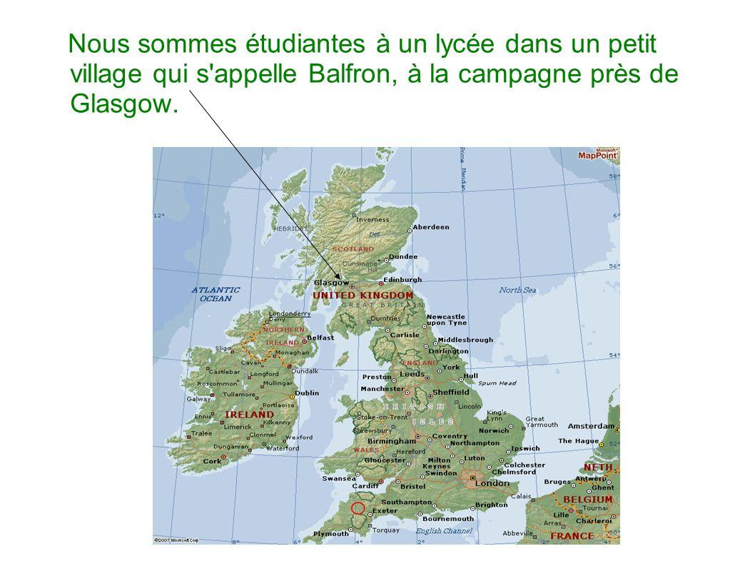Nous sommes étudiantes à un lycée dans un petit village qui s appelle Balfron, à la campagne près de Glasgow.