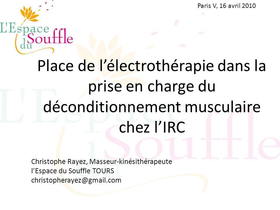 Paris V, 16 avril 2010 Place de l'électrothérapie dans la prise en charge du déconditionnement musculaire chez l'IRC.