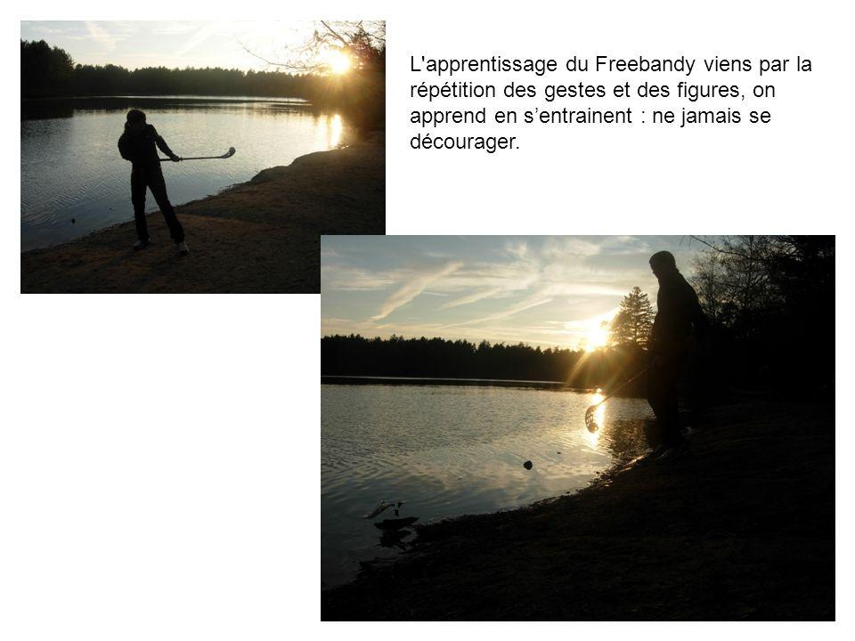 L apprentissage du Freebandy viens par la répétition des gestes et des figures, on apprend en s'entrainent : ne jamais se décourager.