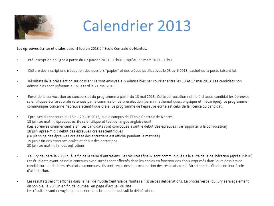 Calendrier 2013 Les épreuves écrites et orales auront lieu en 2013 à l'Ecole Centrale de Nantes.
