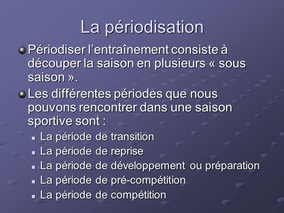 La périodisation Périodiser l'entraînement consiste à découper la saison en plusieurs « sous saison ».