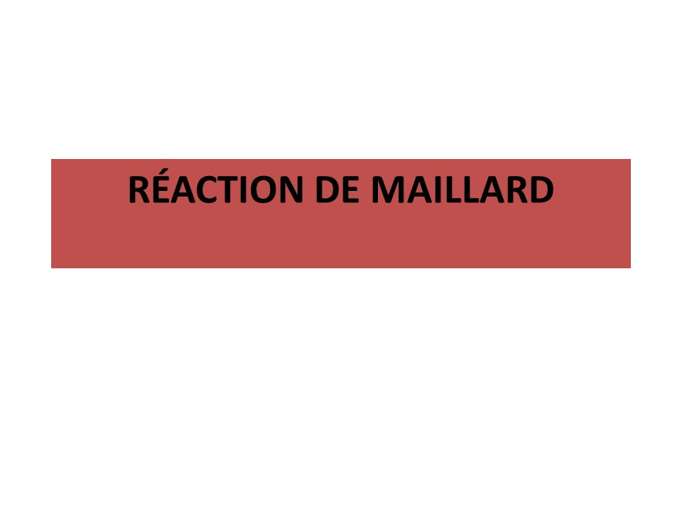 RÉACTION DE MAILLARD