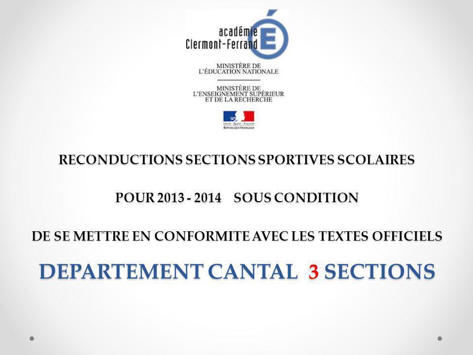 RECONDUCTIONS SECTIONS SPORTIVES SCOLAIRES POUR 2013 - 2014 SOUS CONDITION DE SE METTRE EN CONFORMITE AVEC LES TEXTES OFFICIELS DEPARTEMENT CANTAL 3 SECTIONS