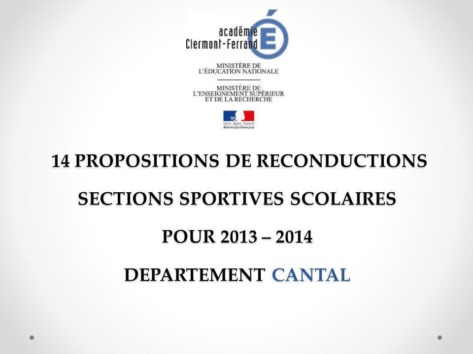 14 PROPOSITIONS DE RECONDUCTIONS SECTIONS SPORTIVES SCOLAIRES POUR 2013 – 2014 DEPARTEMENT CANTAL