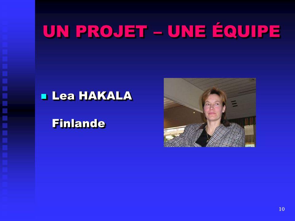UN PROJET – UNE ÉQUIPE Lea HAKALA Finlande