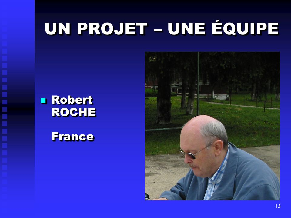 UN PROJET – UNE ÉQUIPE Robert ROCHE France