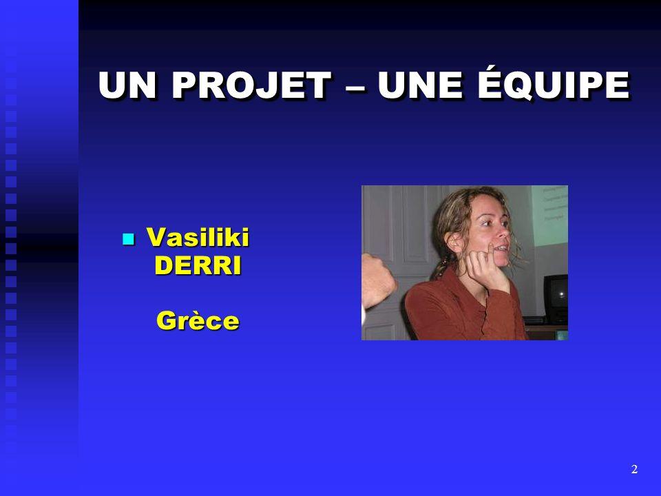 UN PROJET – UNE ÉQUIPE Vasiliki DERRI Grèce