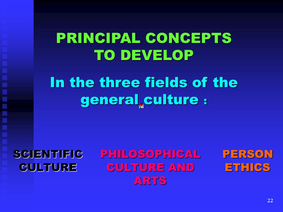 In the three fields of the general culture :
