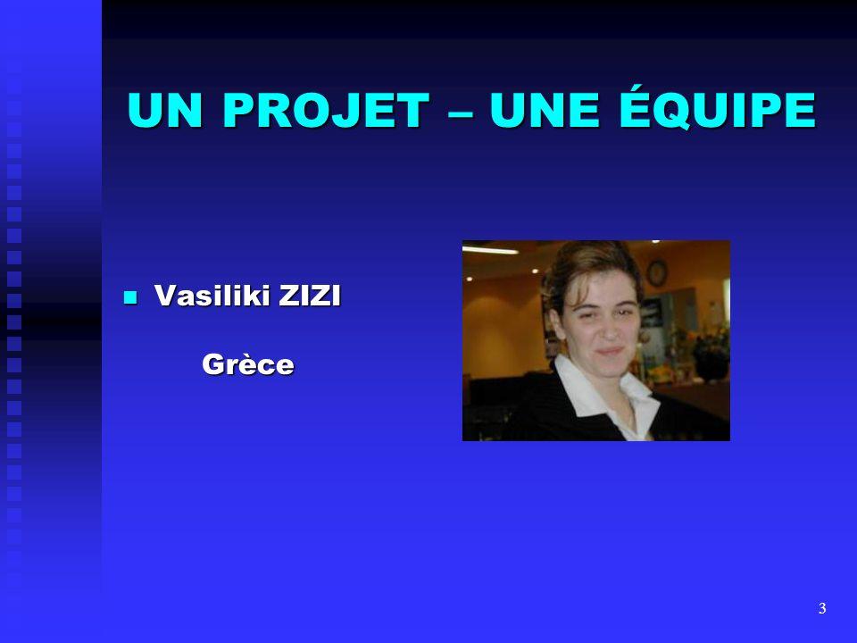 UN PROJET – UNE ÉQUIPE Vasiliki ZIZI Grèce