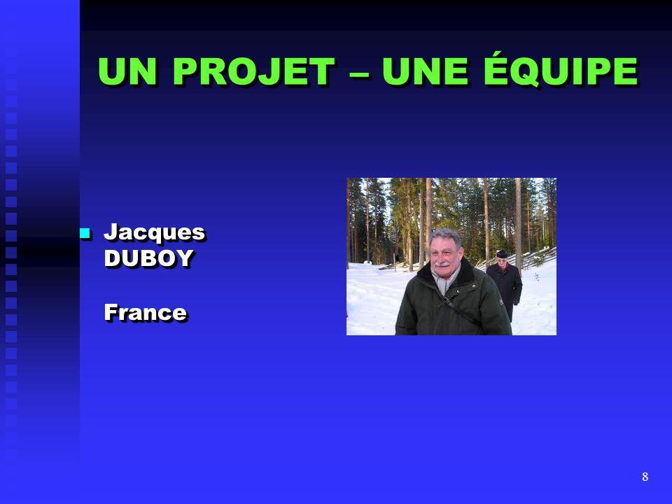 UN PROJET – UNE ÉQUIPE Jacques DUBOY France