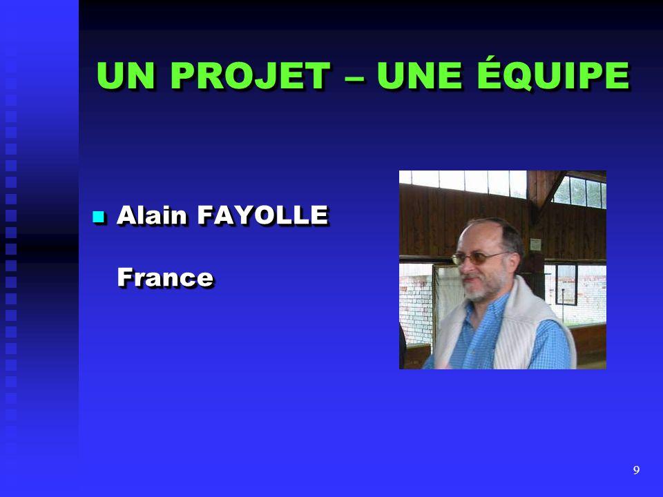 UN PROJET – UNE ÉQUIPE Alain FAYOLLE France