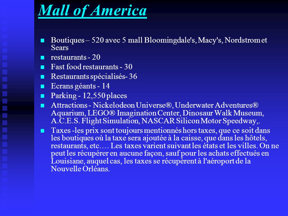 Mall of America Boutiques – 520 avec 5 mall Bloomingdale s, Macy s, Nordstrom et Sears. restaurants - 20.