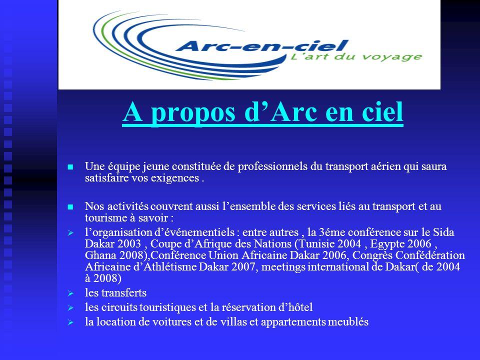 A propos d'Arc en ciel Une équipe jeune constituée de professionnels du transport aérien qui saura satisfaire vos exigences .