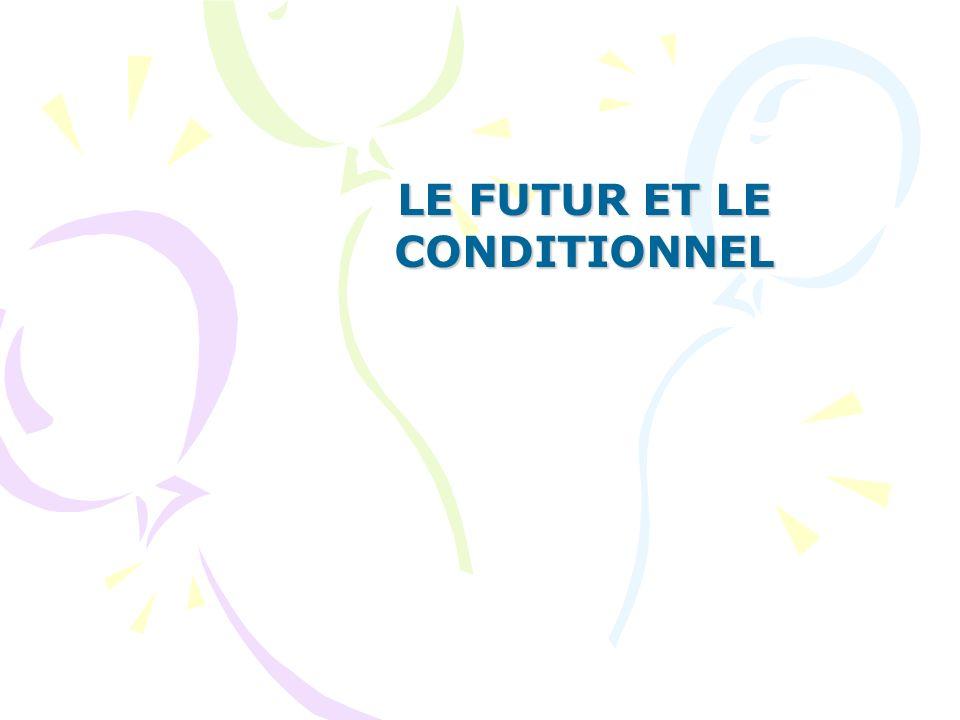 LE FUTUR ET LE CONDITIONNEL
